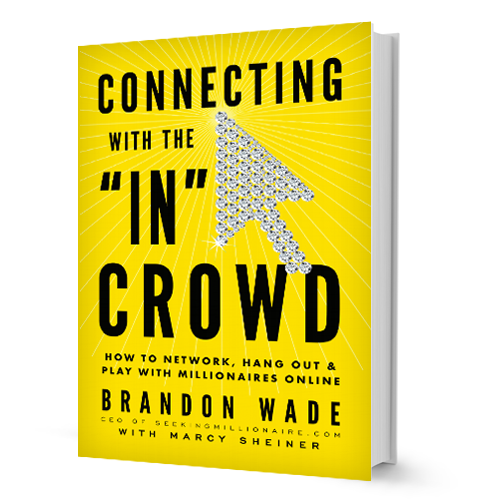 "Connecting with the ""IN"" Crowd How to Network, Hang Out, and Play with Millionaires Online by Author Brandon Wade"